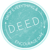 Drop Everything and Encourage Day (D.E.E.D.)