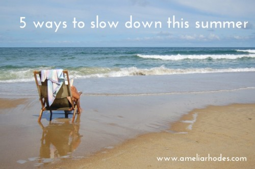 5 ways to slow down this summer