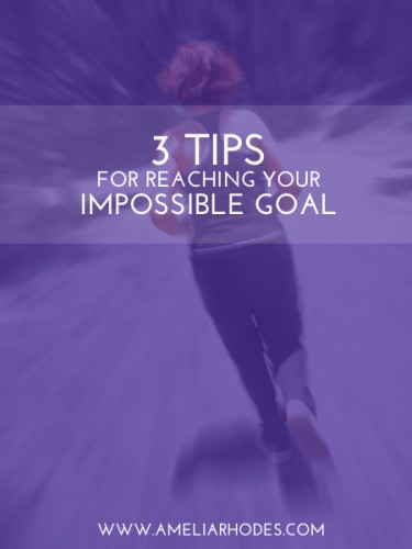 "3 Tips for Reaching Your ""Impossible"" Goal"
