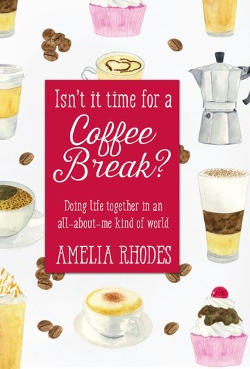 Isn't it Time for a Coffee Break? Doing life together in an all-about-me kind of world
