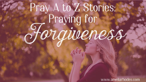 Pray A to Z Stories: Forgiveness