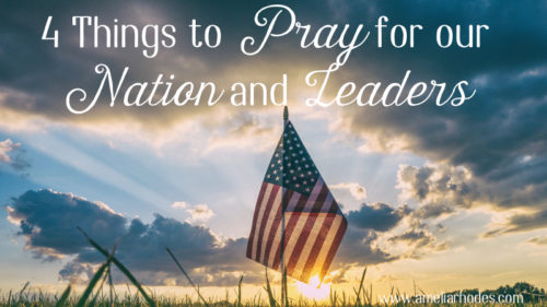 4 Things to Pray for our Nation and Leaders
