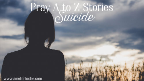Pray A to Z Stories: Suicide