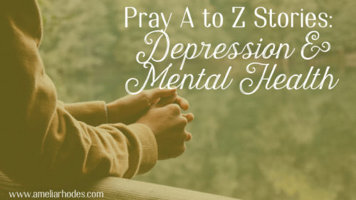 Pray A to Z Stories: Depression & Mental Health