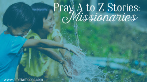 Pray A to Z Stories: Missionaries (and their families)