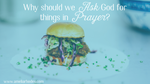 Why should we pray to ask God for things?