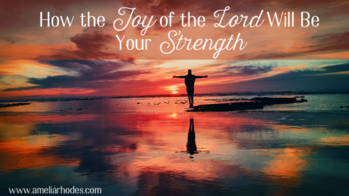 How the Joy of the Lord Can Be Your Strength