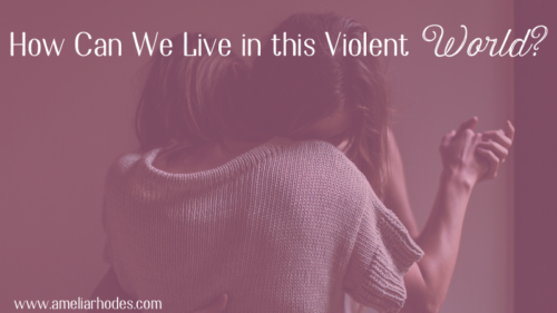 How can we live in this violent world?